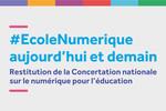 Ecole numérique aujourd'hui et demain : restitution de la concertation numérique