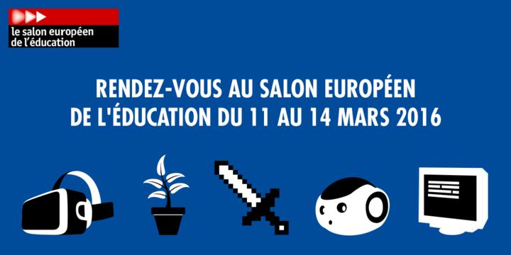 Rendez-vous au salon européen de l'éducation du 11 au 14 mars 2016