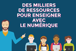 Numérique : enseignants, accédez gratuitement à des milliers de ressources pédagogiques !