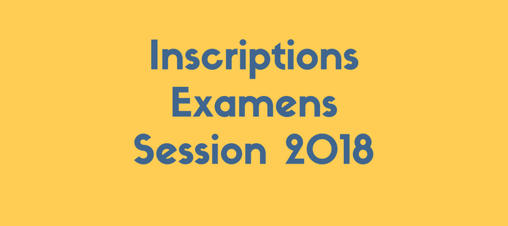 Inscriptions aux examens Session 2018